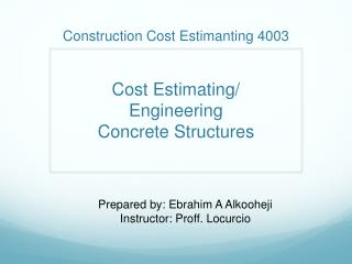 Construction Cost  Estimanting  4003 Cost Estimating/ Engineering Concrete Structures