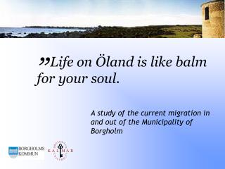 Life on Öland is like balm for your soul.