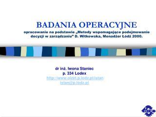 dr inż.  Iwona Staniec p. 334 Lodex oizet.p.lodz.pl/istan istan@p.lodz.pl