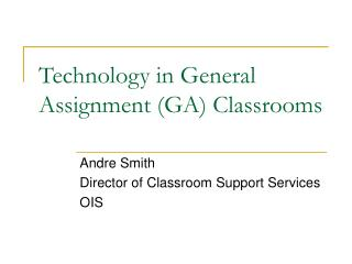 Technology in General Assignment (GA) Classrooms