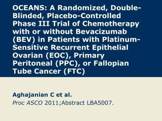 Aghajanian C et al. Proc ASCO  2011;Abstract LBA5007.