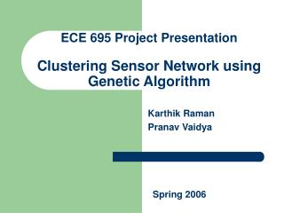 ECE 695 Project Presentation Clustering Sensor Network using Genetic Algorithm