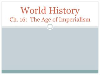 World History Ch. 16:  The Age of Imperialism