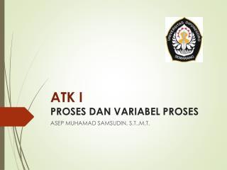 ATK I  PROSES DAN VARIABEL PROSES