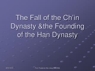 The Fall of the Ch'in Dynasty &the Founding of the Han Dynasty