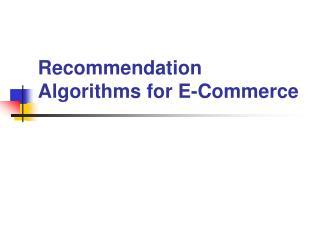Recommendation Algorithms for E-Commerce
