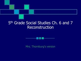 5 th  Grade Social Studies Ch. 6 and 7 Reconstruction