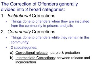 The Correction of Offenders generally divided into 2 broad categories: