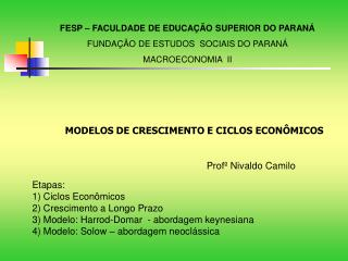 Etapas: 1) Ciclos Econômicos 2) Crescimento a Longo Prazo