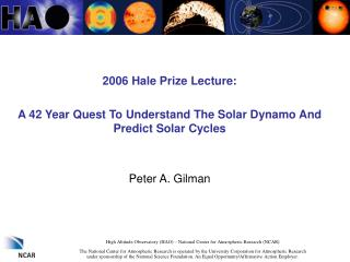 2006 Hale Prize Lecture:  A 42 Year Quest To Understand The Solar Dynamo And Predict Solar Cycles   Peter A. Gilman