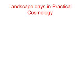 Landscape days in Practical Cosmology