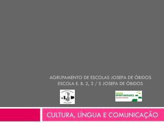AGRUPAMENTO DE ESCOLAS JOSEFA DE ÓBIDOS Escola E. B. 2, 3 / S Josefa de Óbidos