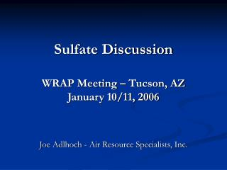 Sulfate Discussion WRAP Meeting � Tucson, AZ January 10/11, 2006