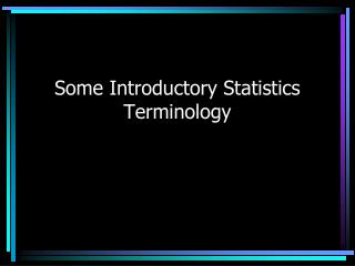 Some Introductory Statistics Terminology