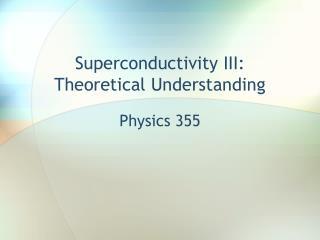 Superconductivity III: Theoretical Understanding