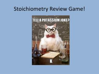 Stoichiometry Review Game!