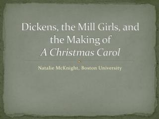 Dickens, the Mill Girls, and  the Making of A Christmas Carol