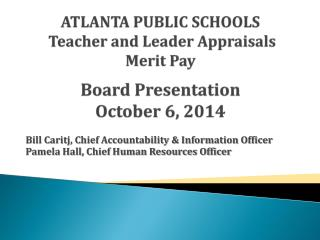 ATLANTA PUBLIC SCHOOLS  Teacher and Leader Appraisals Merit Pay Board Presentation October 6, 2014