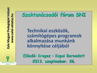 Szaktanácsadói fórum SNI Előadó:  Krepsz  – Kapai Bernadett 2013. szeptember. 26.