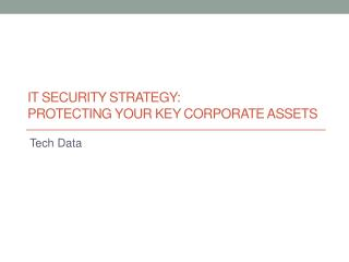 IT Security Strategy:  Protecting Your Key Corporate Assets