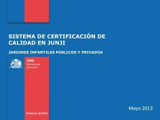 SISTEMA DE CERTIFICACIÓN DE   CALIDAD EN JUNJI JARDINES INFANTILES PÚBLICOS Y PRIVADOS