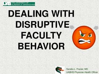DEALING WITH  DISRUPTIVE FACULTY BEHAVIOR