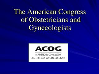 The American Congress  of Obstetricians and Gynecologists