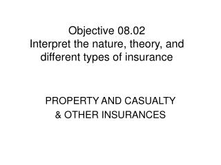 Objective 08.02 Interpret the nature, theory, and different types of insurance