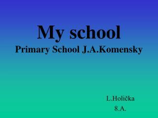My school Primary School J.A.Komensky