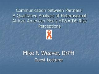 Communication between Partners:  A Qualitative Analysis of Heterosexual African American Men s HIV