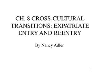 CH. 8 CROSS-CULTURAL TRANSITIONS: EXPATRIATE ENTRY AND REENTRY