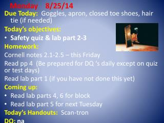 D ue Today:   Goggles, apron, closed toe shoes, hair tie (if needed ) Today's objectives: