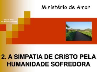 2. A SIMPATIA DE CRISTO PELA HUMANIDADE SOFREDORA