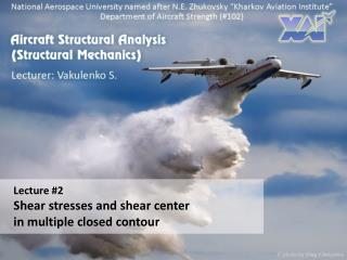 Lecture #2 Shear stresses and shear center in multiple closed contour