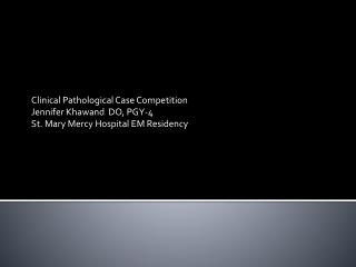 Clinical Pathological Case  Competition Jennifer  Khawand   DO ,  PGY-4