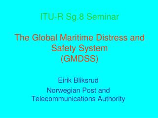 ITU-R Sg.8 Seminar The Global Maritime Distress and Safety System (GMDSS)