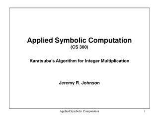 Applied Symbolic Computation  (CS 300) Karatsuba's Algorithm for Integer Multiplication