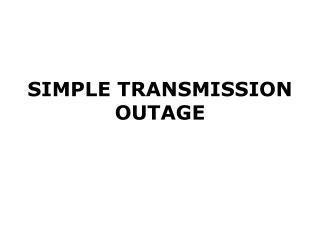 SIMPLE TRANSMISSION OUTAGE