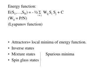 Energy function: E(S 1 ,…,S N ) = - ½  S   W ij  S i  S j  + C  (W ii  = P/N) (Lyapunov function)