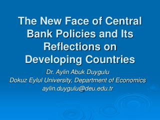 The New Face of Central Bank Policies and Its Reflections  o n Developing Countries