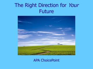 The Right Direction for  Your  Future