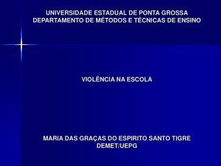 UNIVERSIDADE ESTADUAL DE PONTA GROSSA DEPARTAMENTO DE M TODOS E T CNICAS DE ENSINO        VIOL NCIA NA ESCOLA        MAR