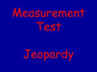 Measurement Test  Jeopardy