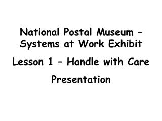 National Postal Museum – Systems at Work Exhibit Lesson 1 – Handle with Care Presentation