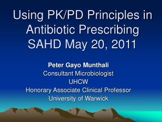 Using PK/PD Principles in Antibiotic Prescribing SAHD May 20, 2011