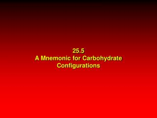 25.5 A Mnemonic for Carbohydrate Configurations