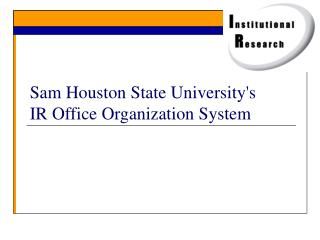 Sam Houston State University's IR Office Organization System
