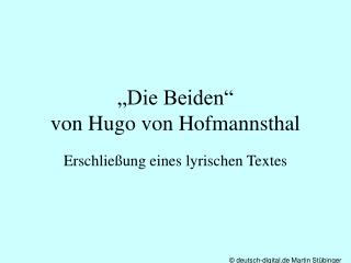 Die Beiden   von Hugo von Hofmannsthal