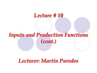 Lecture # 10 Inputs and Production Functions (cont.) Lecturer: Martin Paredes