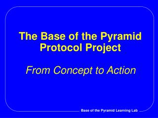 The Base of the Pyramid Protocol Project  From Concept to Action